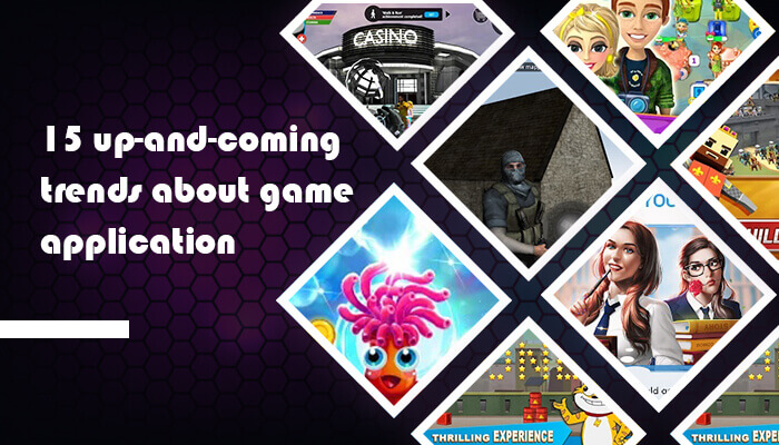 15 up-and-coming trends about game application