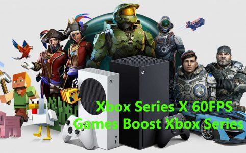 Xbox Series X 60FPS Games Boost Xbox Series S Best Performance with Backwards Compatible Game